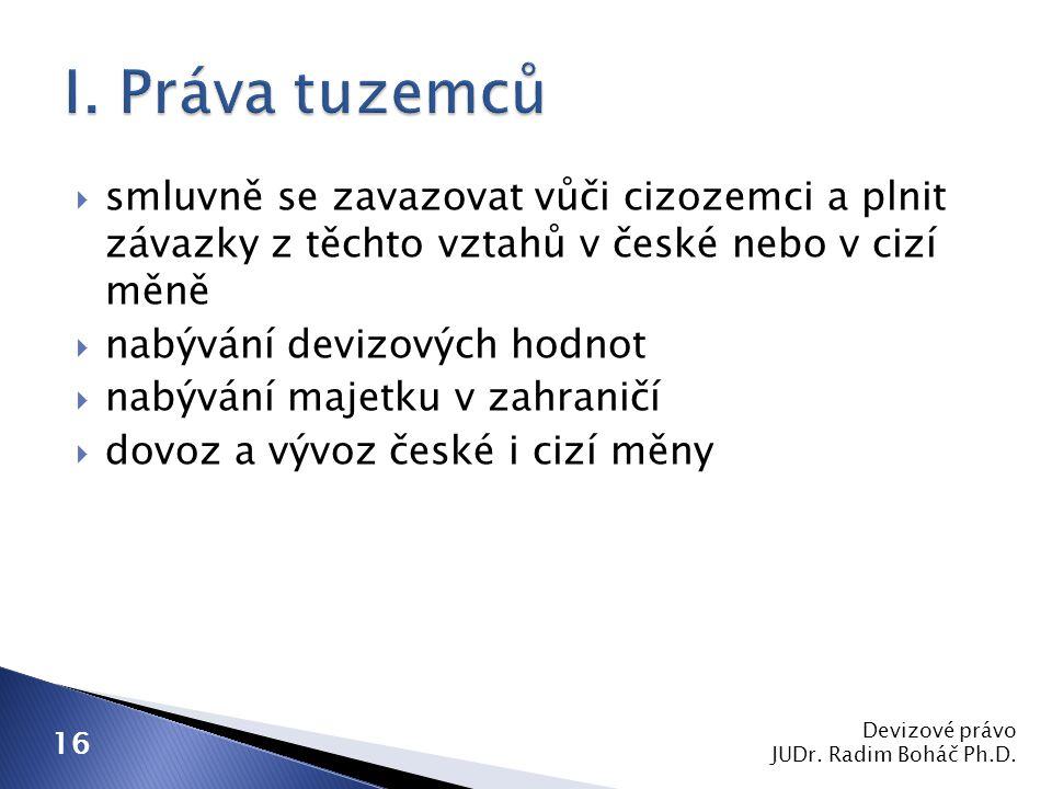 I. Práva tuzemců smluvně se zavazovat vůči cizozemci a plnit závazky z těchto vztahů v české nebo v cizí měně.