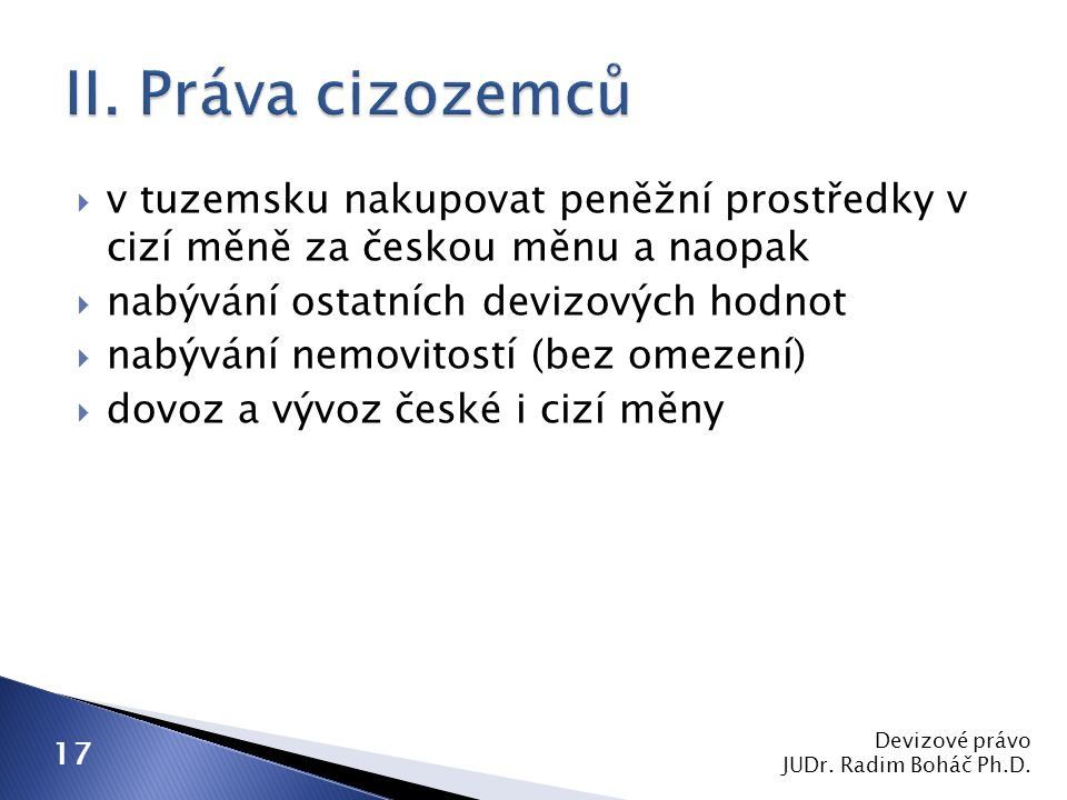 II. Práva cizozemců v tuzemsku nakupovat peněžní prostředky v cizí měně za českou měnu a naopak. nabývání ostatních devizových hodnot.