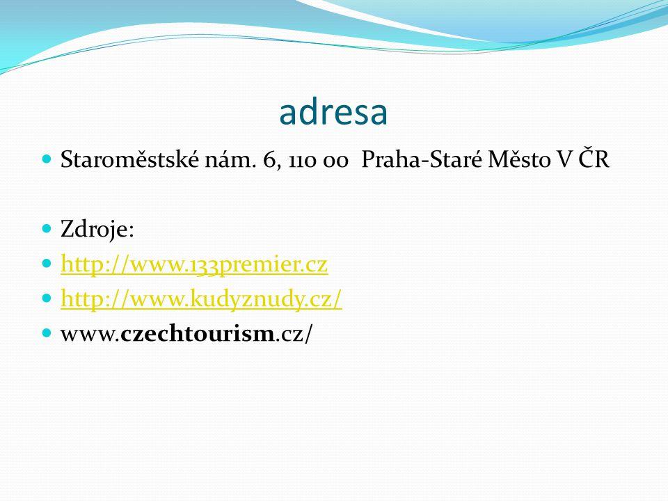 adresa Staroměstské nám. 6, 110 00 Praha-Staré Město V ČR Zdroje: