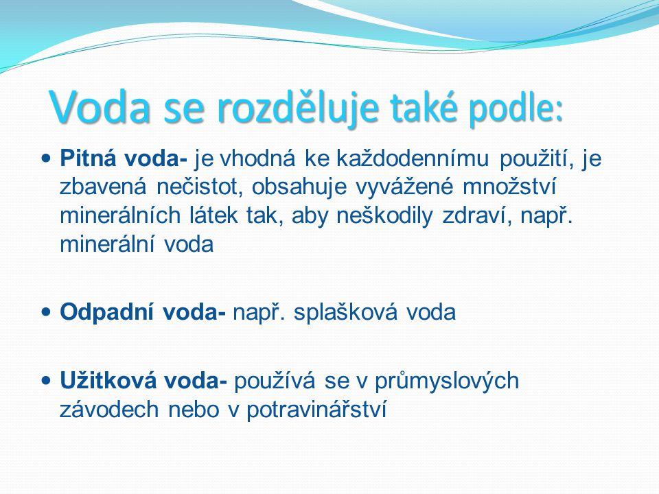 Voda se rozděluje také podle: