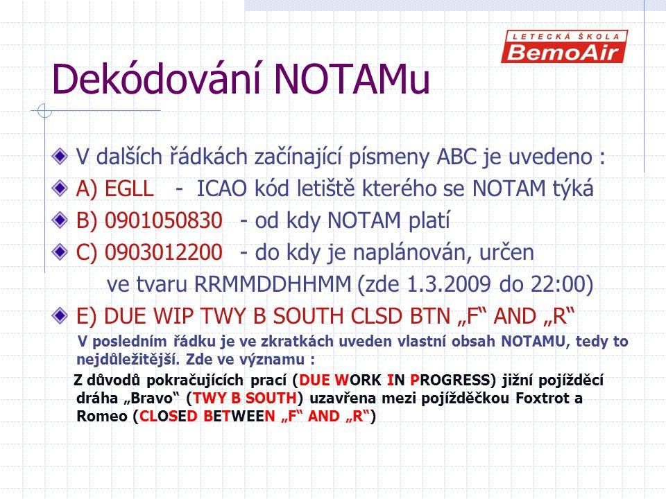 Dekódování NOTAMu V dalších řádkách začínající písmeny ABC je uvedeno : A) EGLL - ICAO kód letiště kterého se NOTAM týká.