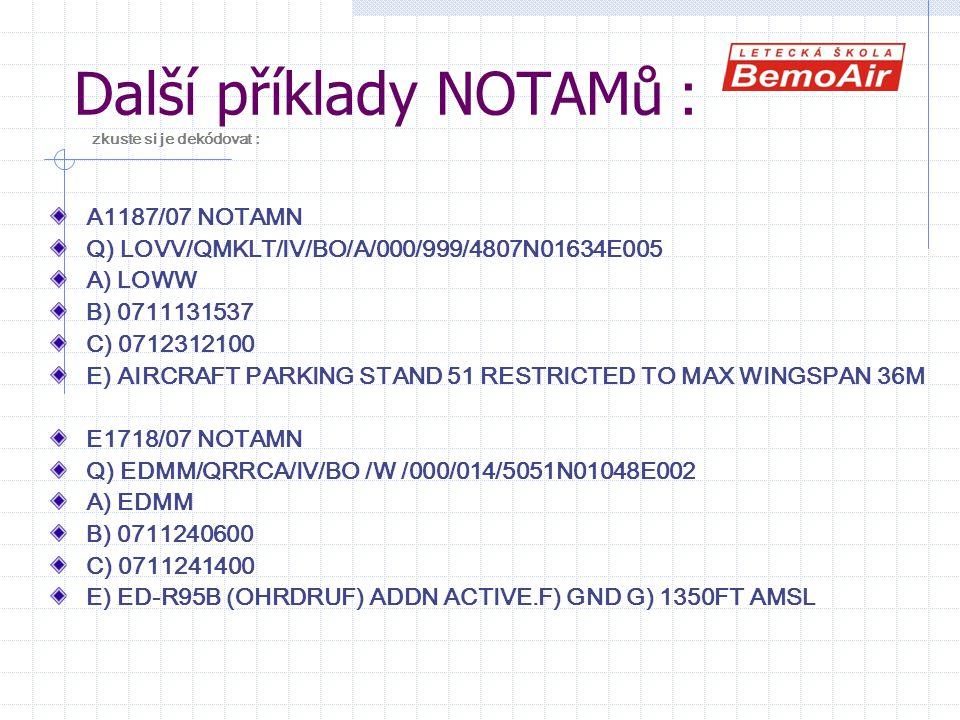 Další příklady NOTAMů : zkuste si je dekódovat :