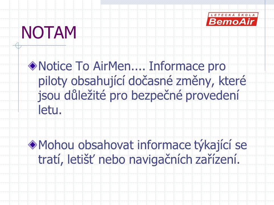 NOTAM Notice To AirMen.... Informace pro piloty obsahující dočasné změny, které jsou důležité pro bezpečné provedení letu.
