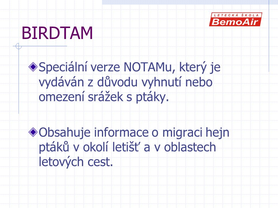 BIRDTAM Speciální verze NOTAMu, který je vydáván z důvodu vyhnutí nebo omezení srážek s ptáky.