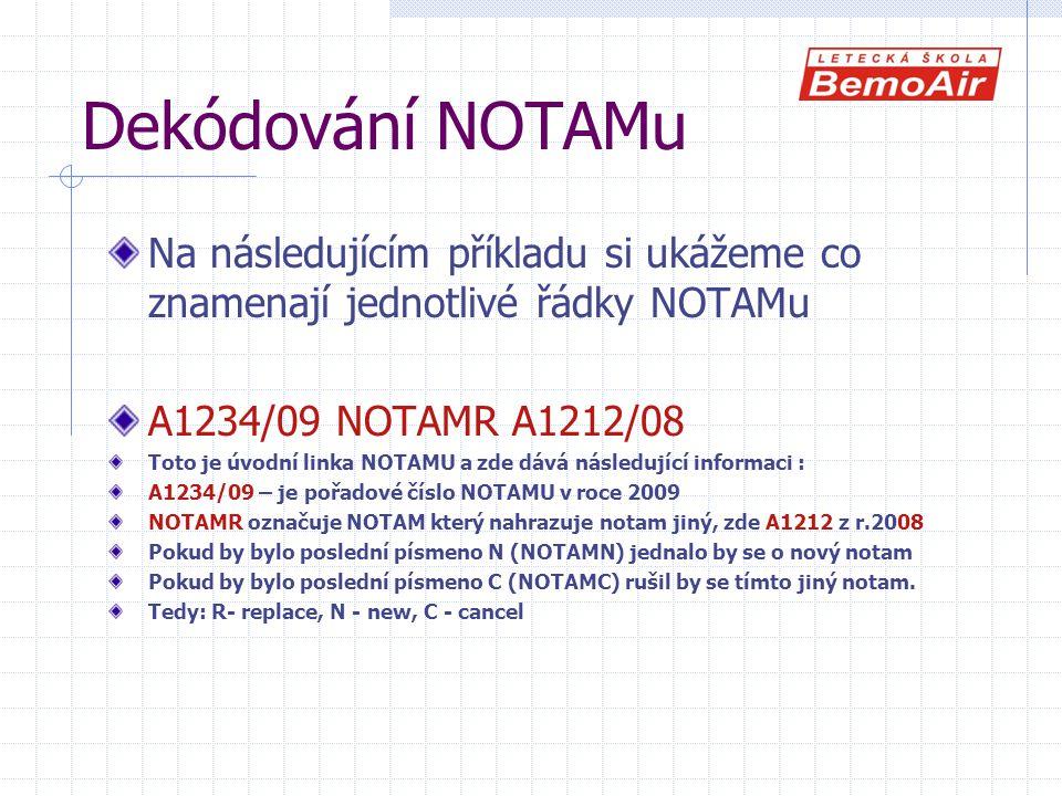 Dekódování NOTAMu Na následujícím příkladu si ukážeme co znamenají jednotlivé řádky NOTAMu. A1234/09 NOTAMR A1212/08.