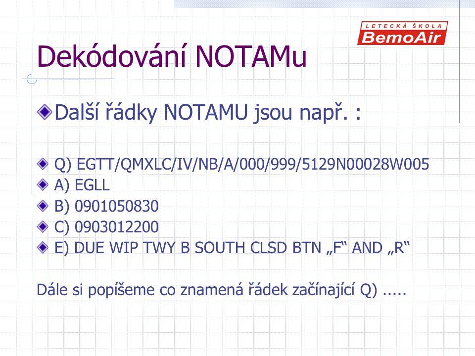 Dekódování NOTAMu Další řádky NOTAMU jsou např. :