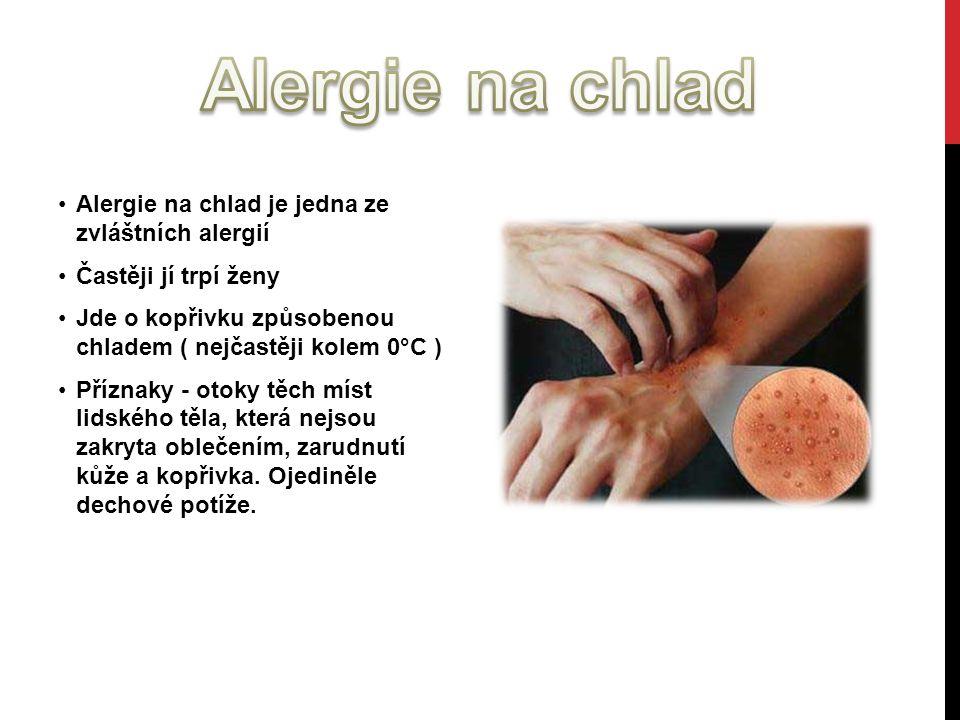 Alergie na chlad Alergie na chlad je jedna ze zvláštních alergií