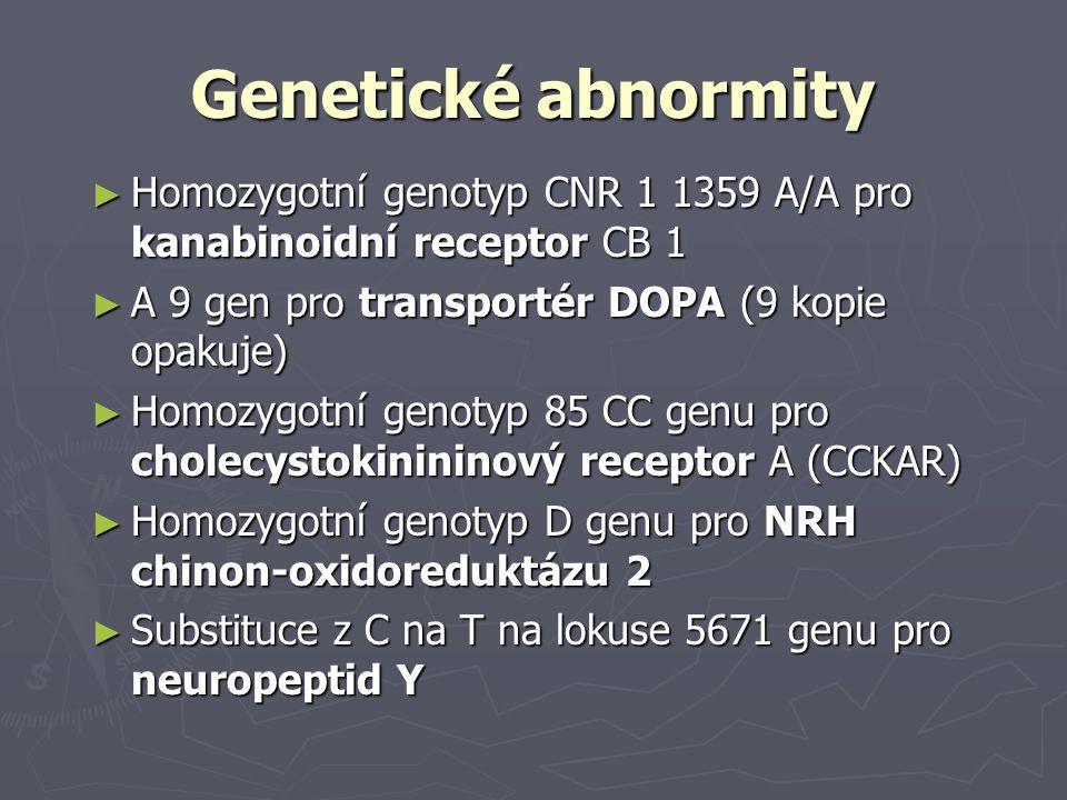 Genetické abnormity Homozygotní genotyp CNR 1 1359 A/A pro kanabinoidní receptor CB 1. A 9 gen pro transportér DOPA (9 kopie opakuje)