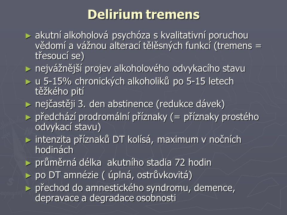 Delirium tremens akutní alkoholová psychóza s kvalitativní poruchou vědomí a vážnou alterací tělěsných funkcí (tremens = třesoucí se)