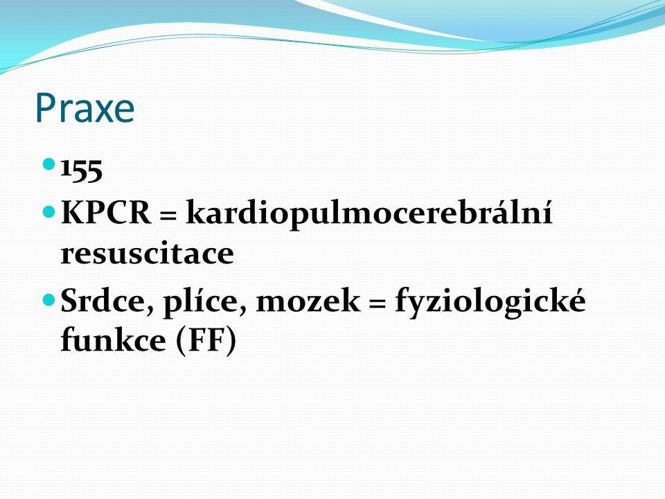 Praxe 155 KPCR = kardiopulmocerebrální resuscitace