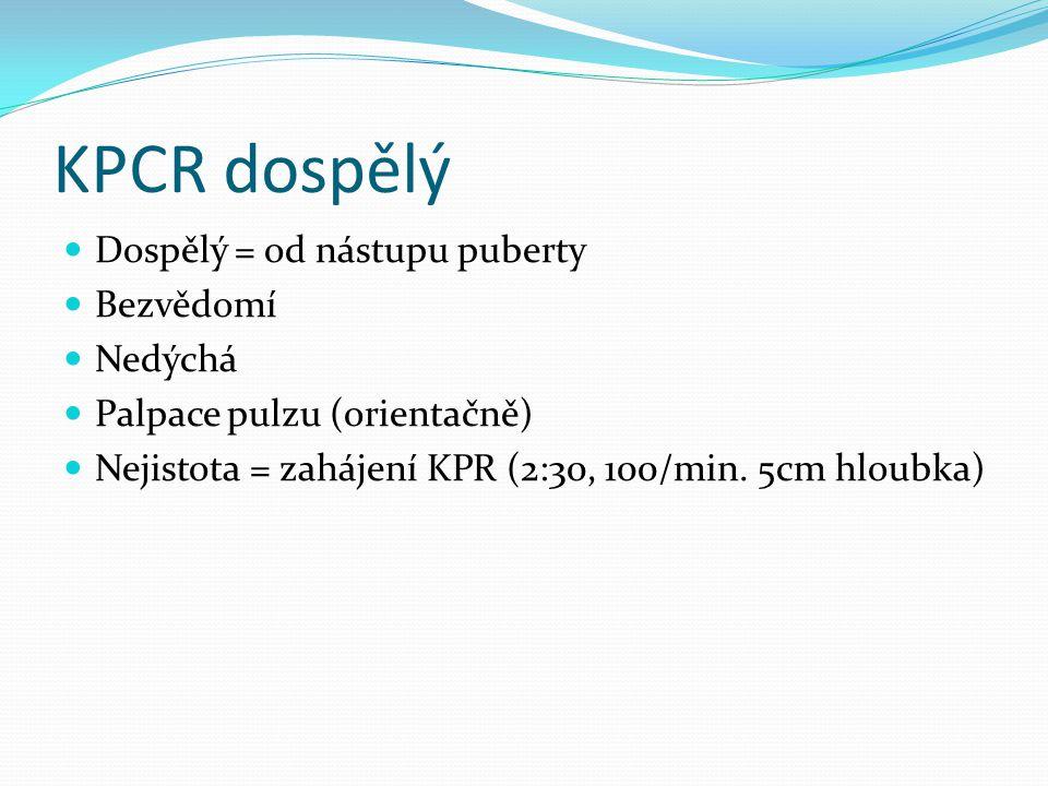 KPCR dospělý Dospělý = od nástupu puberty Bezvědomí Nedýchá