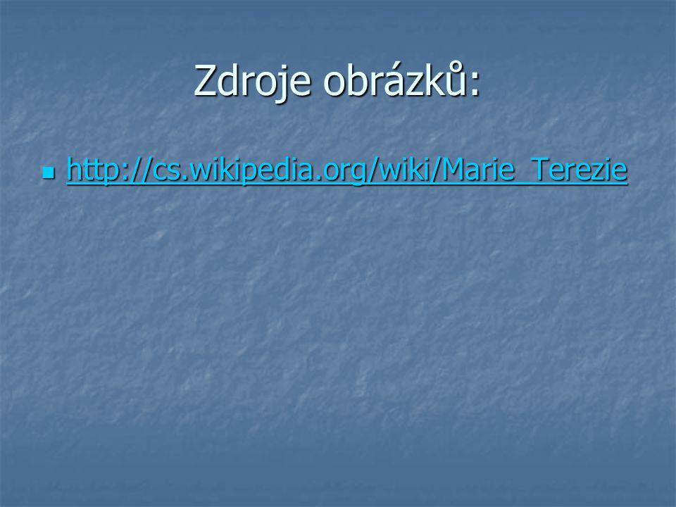 Zdroje obrázků: http://cs.wikipedia.org/wiki/Marie_Terezie