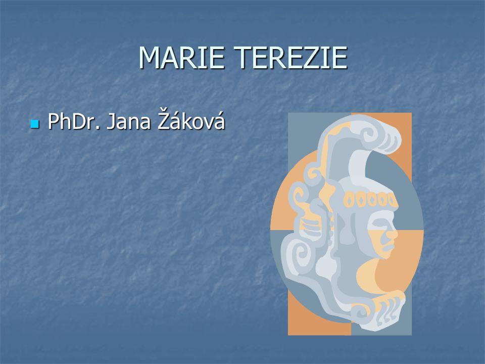 MARIE TEREZIE PhDr. Jana Žáková
