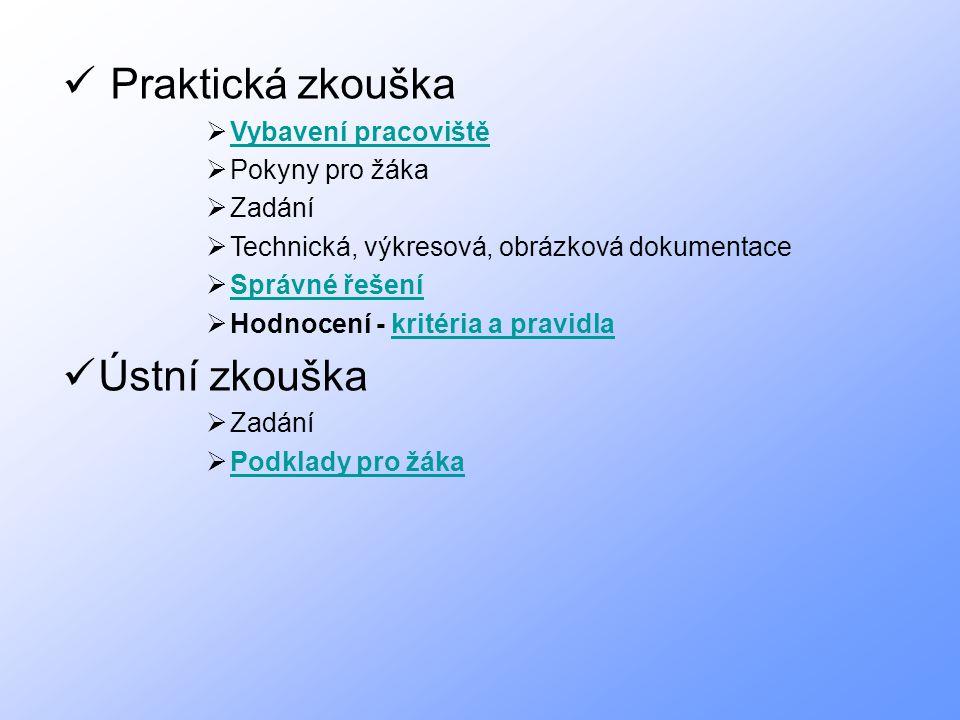 Praktická zkouška Ústní zkouška Vybavení pracoviště Pokyny pro žáka