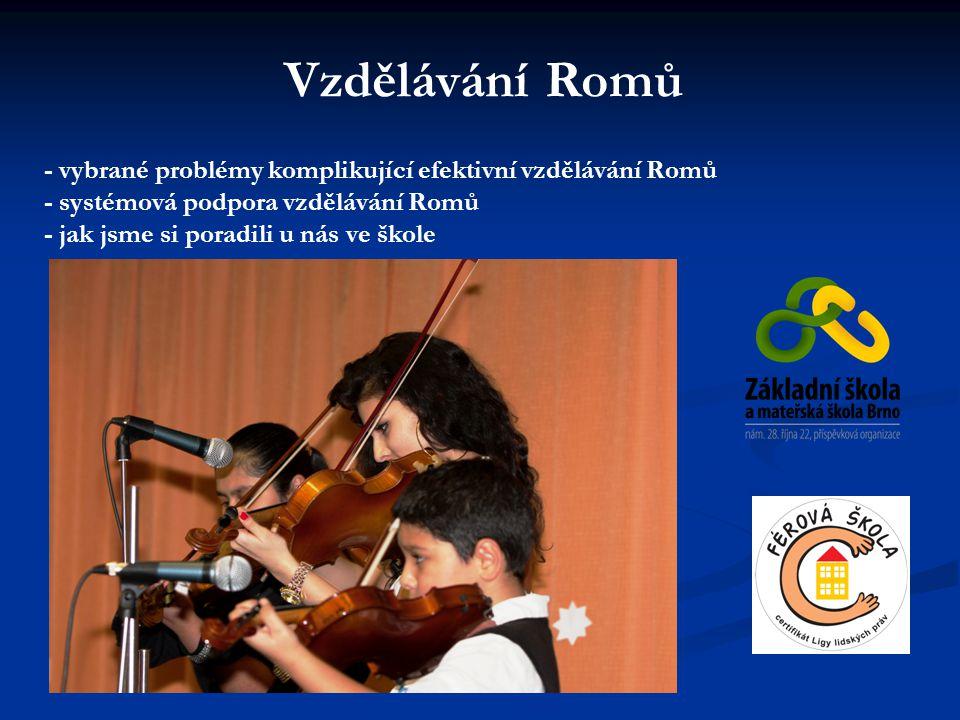Vzdělávání Romů - vybrané problémy komplikující efektivní vzdělávání Romů. - systémová podpora vzdělávání Romů.