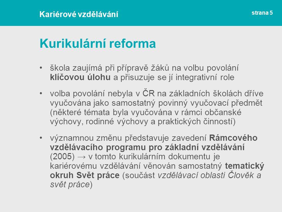 Kariérové vzdělávání Kurikulární reforma. škola zaujímá při přípravě žáků na volbu povolání klíčovou úlohu a přisuzuje se jí integrativní role.