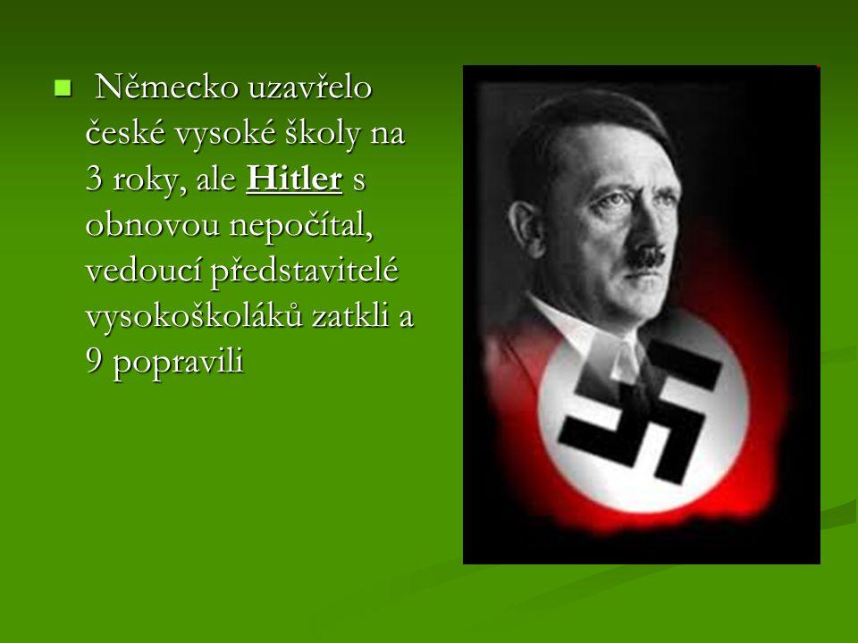 Německo uzavřelo české vysoké školy na 3 roky, ale Hitler s obnovou nepočítal, vedoucí představitelé vysokoškoláků zatkli a 9 popravili