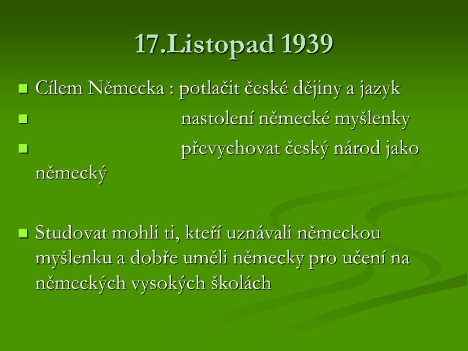 17.Listopad 1939 Cílem Německa : potlačit české dějiny a jazyk