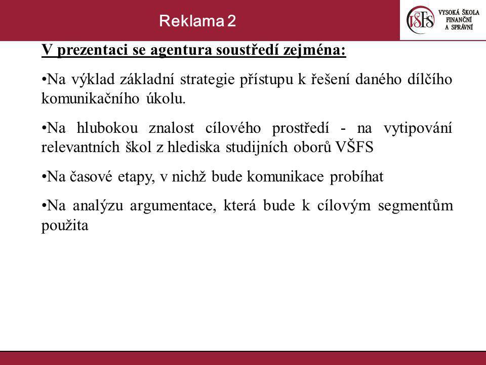 Reklama 2 V prezentaci se agentura soustředí zejména: Na výklad základní strategie přístupu k řešení daného dílčího komunikačního úkolu.