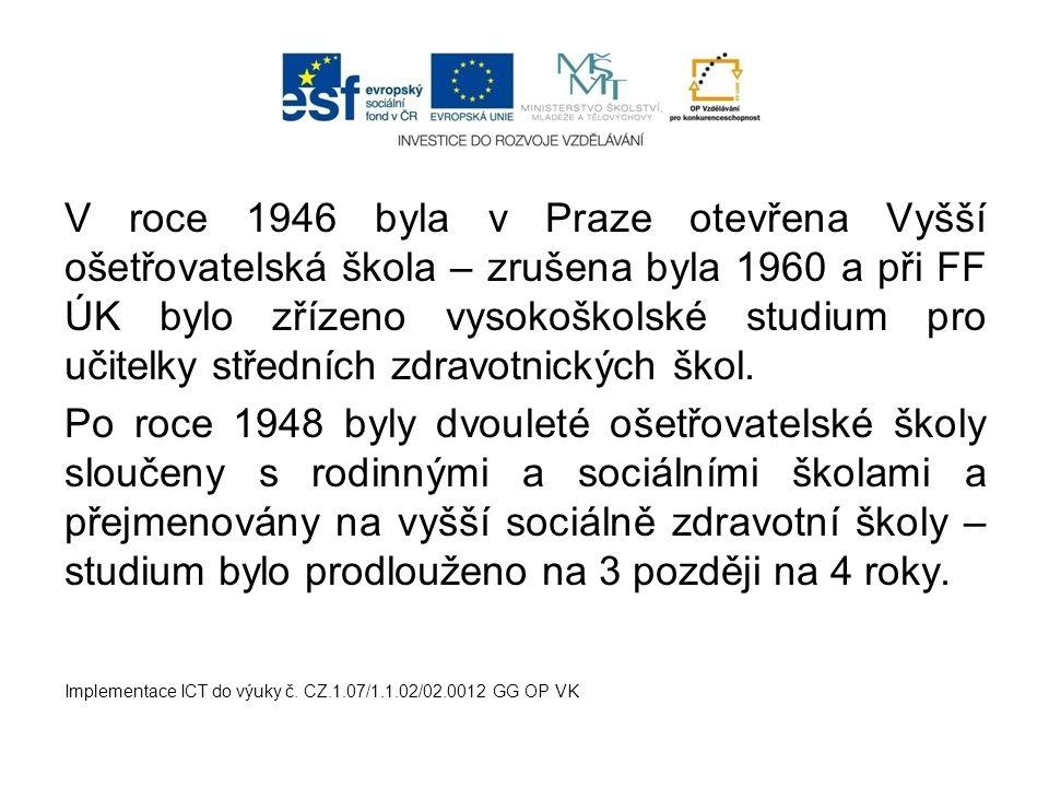 V roce 1946 byla v Praze otevřena Vyšší ošetřovatelská škola – zrušena byla 1960 a při FF ÚK bylo zřízeno vysokoškolské studium pro učitelky středních zdravotnických škol.