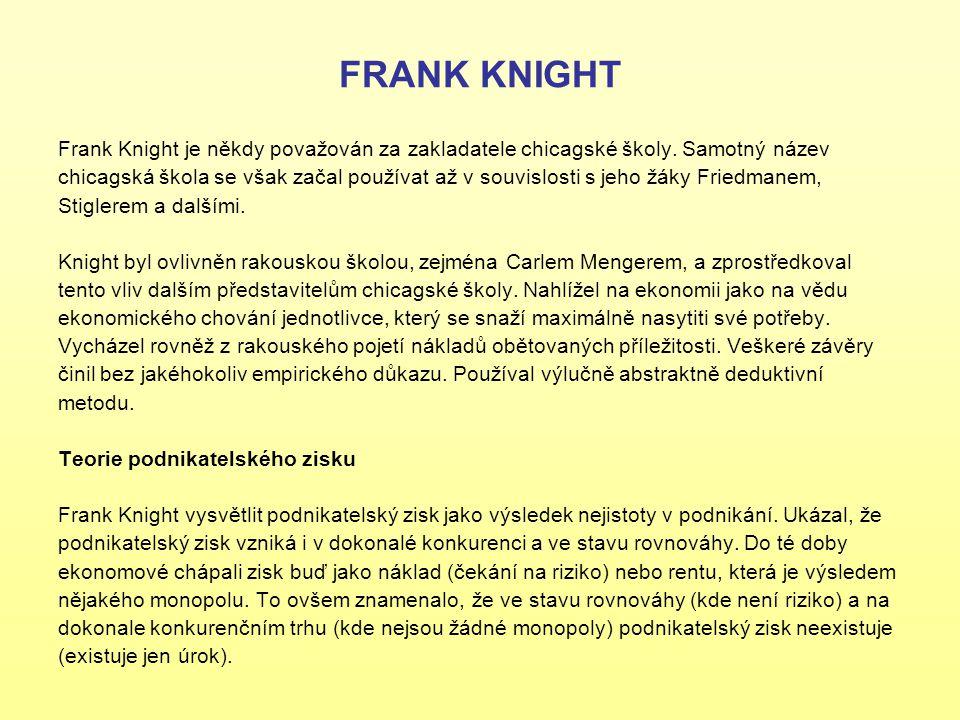FRANK KNIGHT Frank Knight je někdy považován za zakladatele chicagské školy. Samotný název.