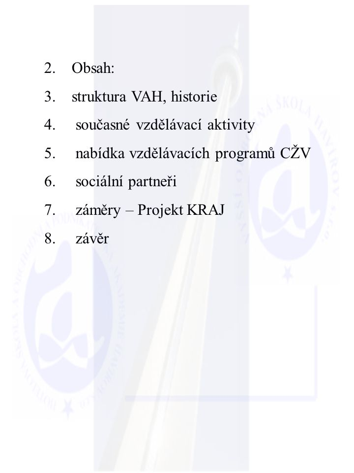 Obsah: struktura VAH, historie. současné vzdělávací aktivity. nabídka vzdělávacích programů CŽV. sociální partneři.
