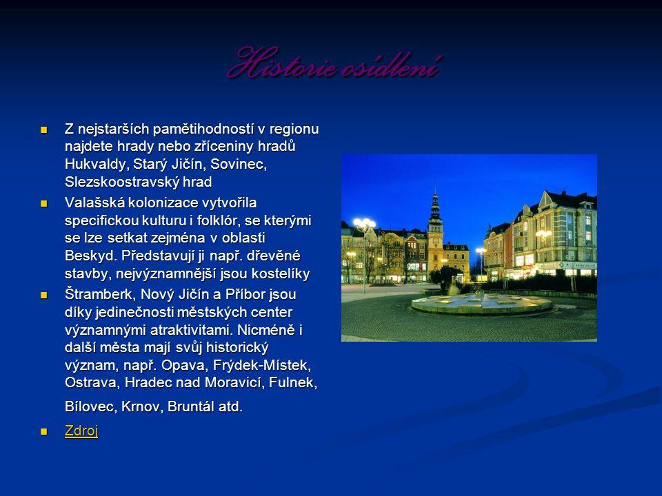 Historie osídlení Z nejstarších pamětihodností v regionu najdete hrady nebo zříceniny hradů Hukvaldy, Starý Jičín, Sovinec, Slezskoostravský hrad.