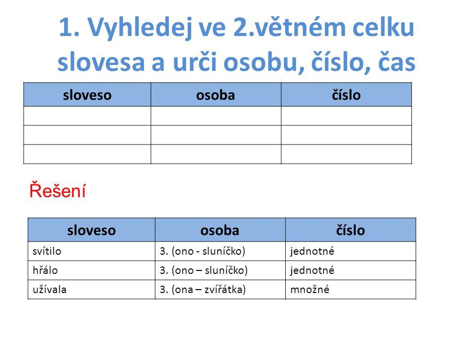 1. Vyhledej ve 2.větném celku slovesa a urči osobu, číslo, čas