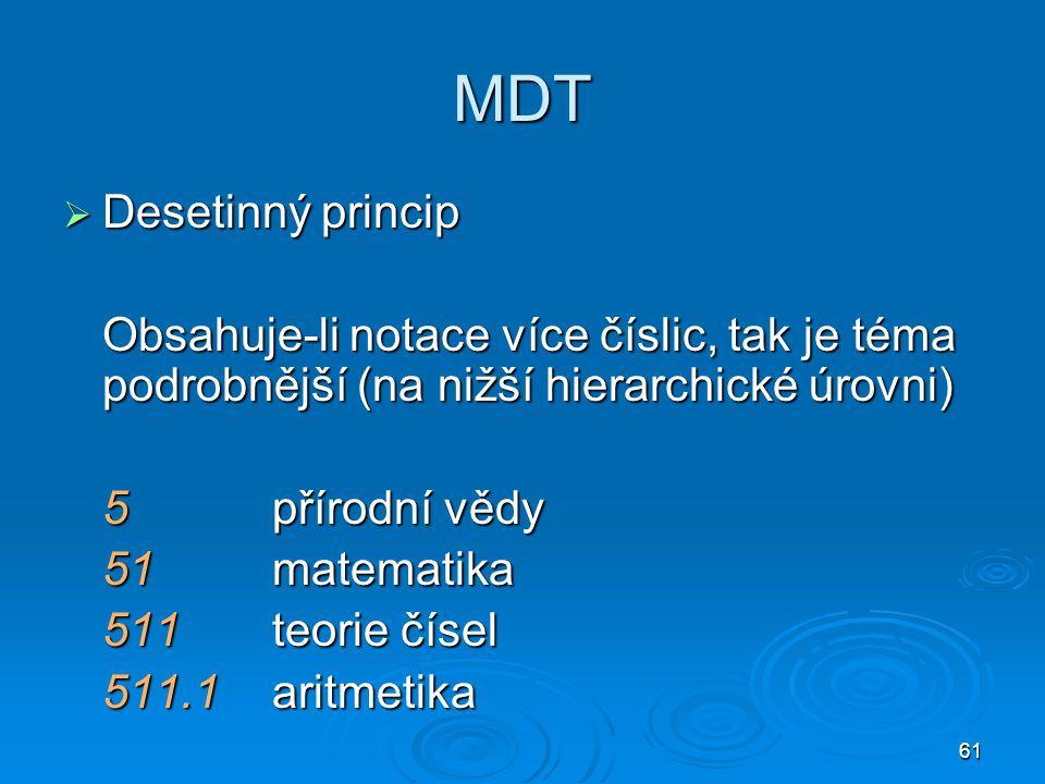 MDT Desetinný princip. Obsahuje-li notace více číslic, tak je téma podrobnější (na nižší hierarchické úrovni)