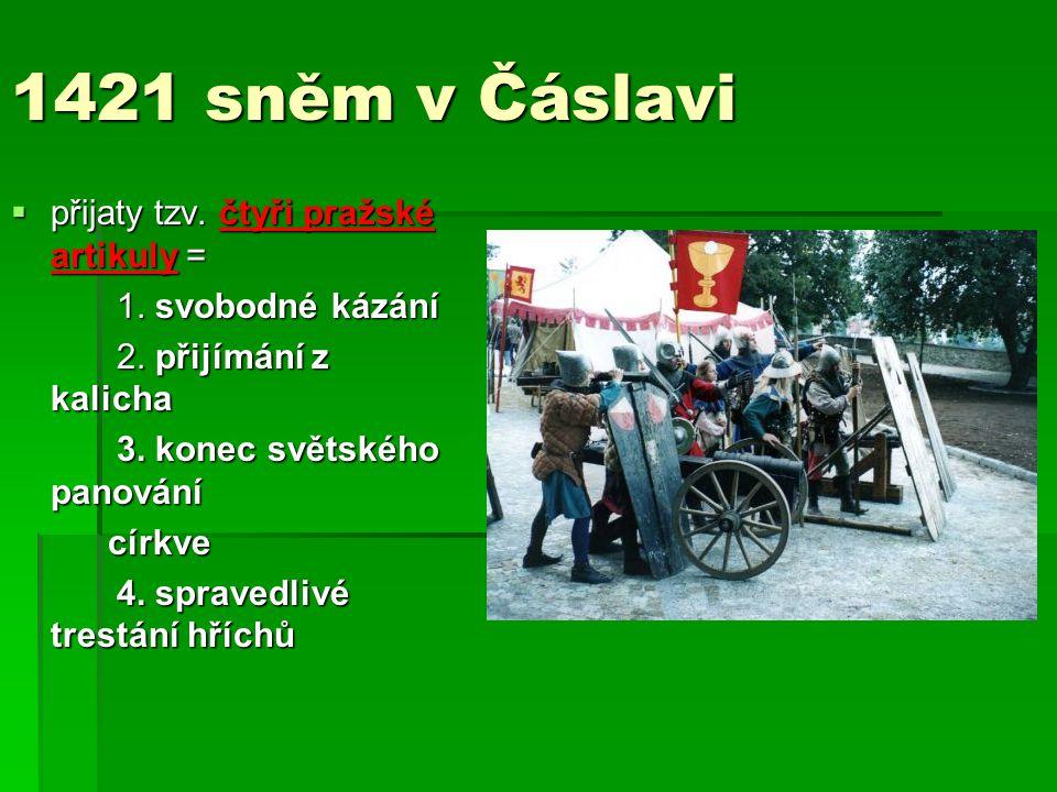 1421 sněm v Čáslavi přijaty tzv. čtyři pražské artikuly =