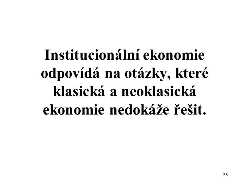 Institucionální ekonomie odpovídá na otázky, které klasická a neoklasická ekonomie nedokáže řešit.