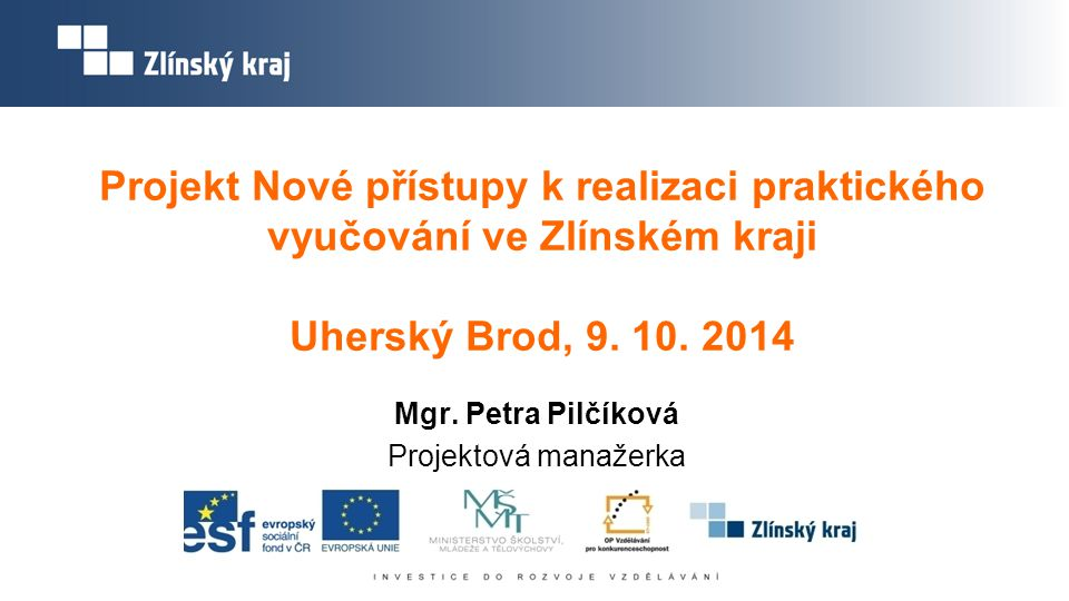 Projekt Nové přístupy k realizaci praktického vyučování ve Zlínském kraji Uherský Brod, 9. 10. 2014