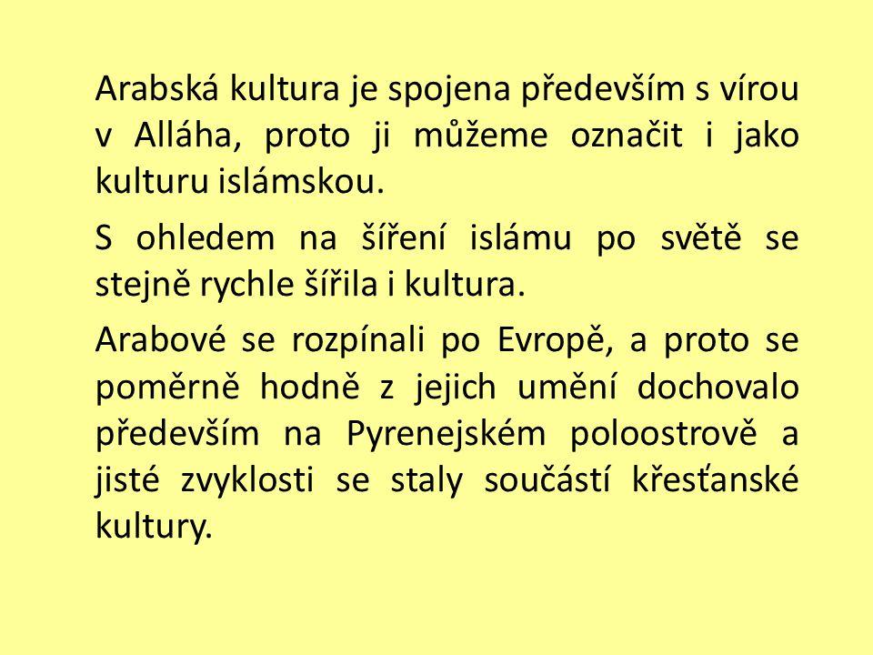 Arabská kultura je spojena především s vírou v Alláha, proto ji můžeme označit i jako kulturu islámskou.