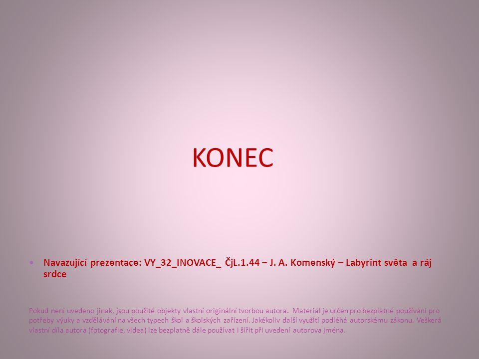 KONEC Navazující prezentace: VY_32_INOVACE_ ČjL.1.44 – J. A. Komenský – Labyrint světa a ráj srdce.