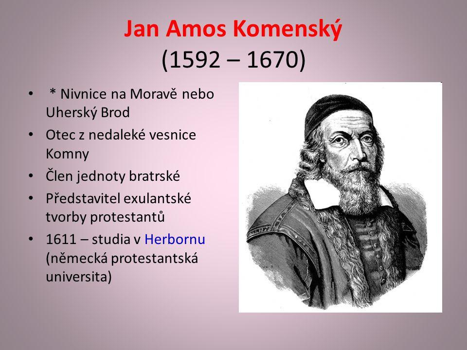 Jan Amos Komenský (1592 – 1670) * Nivnice na Moravě nebo Uherský Brod