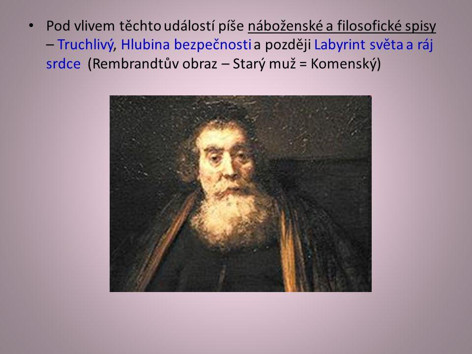 Pod vlivem těchto událostí píše náboženské a filosofické spisy – Truchlivý, Hlubina bezpečnosti a později Labyrint světa a ráj srdce (Rembrandtův obraz – Starý muž = Komenský)