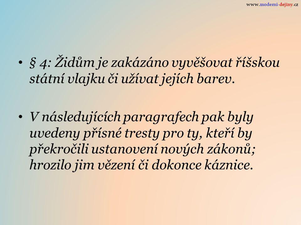 www.moderni-dejiny.cz § 4: Židům je zakázáno vyvěšovat říšskou státní vlajku či užívat jejích barev.
