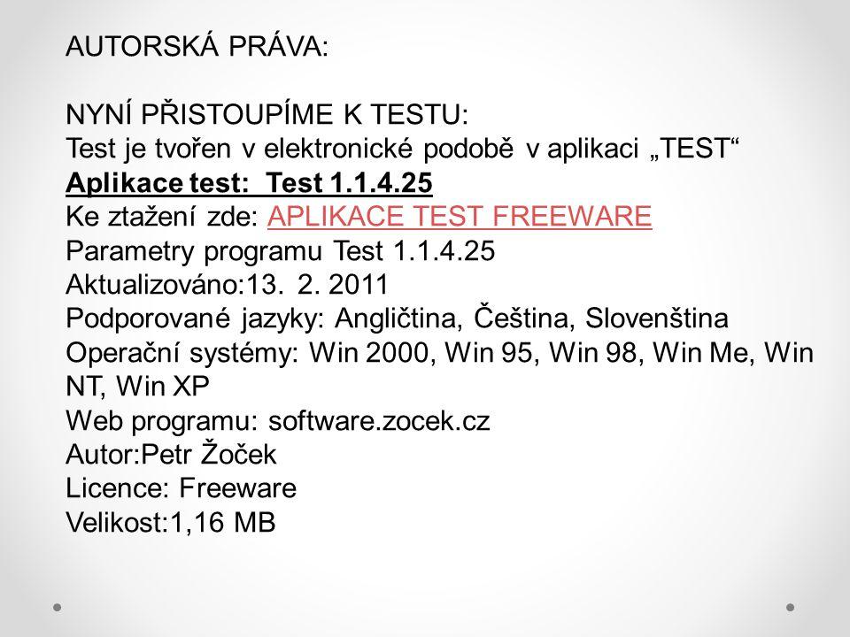 """AUTORSKÁ PRÁVA: NYNÍ PŘISTOUPÍME K TESTU: Test je tvořen v elektronické podobě v aplikaci """"TEST Aplikace test: Test 1.1.4.25."""