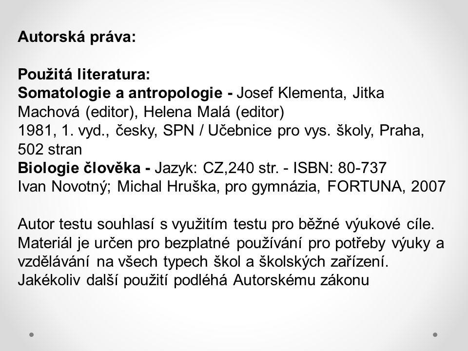 Autorská práva: Použitá literatura: Somatologie a antropologie - Josef Klementa, Jitka Machová (editor), Helena Malá (editor)