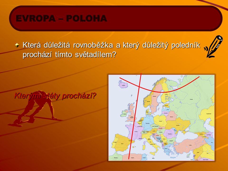 EVROPA – POLOHA Která důležitá rovnoběžka a který důležitý poledník prochází tímto světadílem.