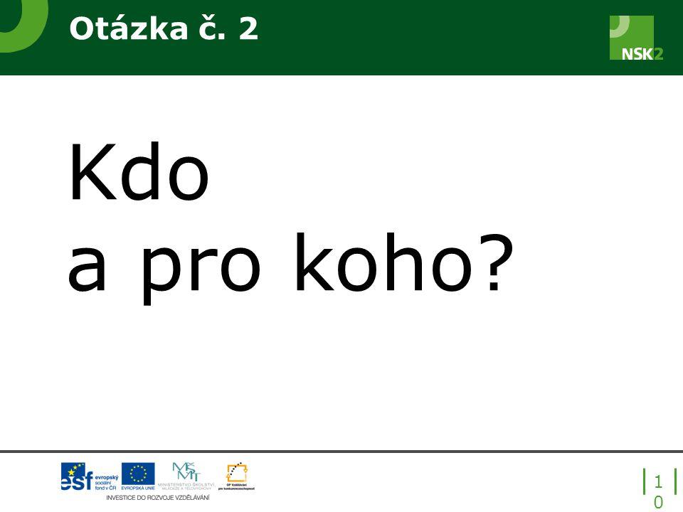 Kdo a pro koho Otázka č. 2 Kdo jsou klíčoví uživatelé systému