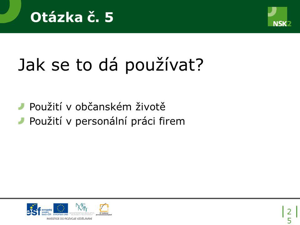 Jak se to dá používat Otázka č. 5 Použití v občanském životě