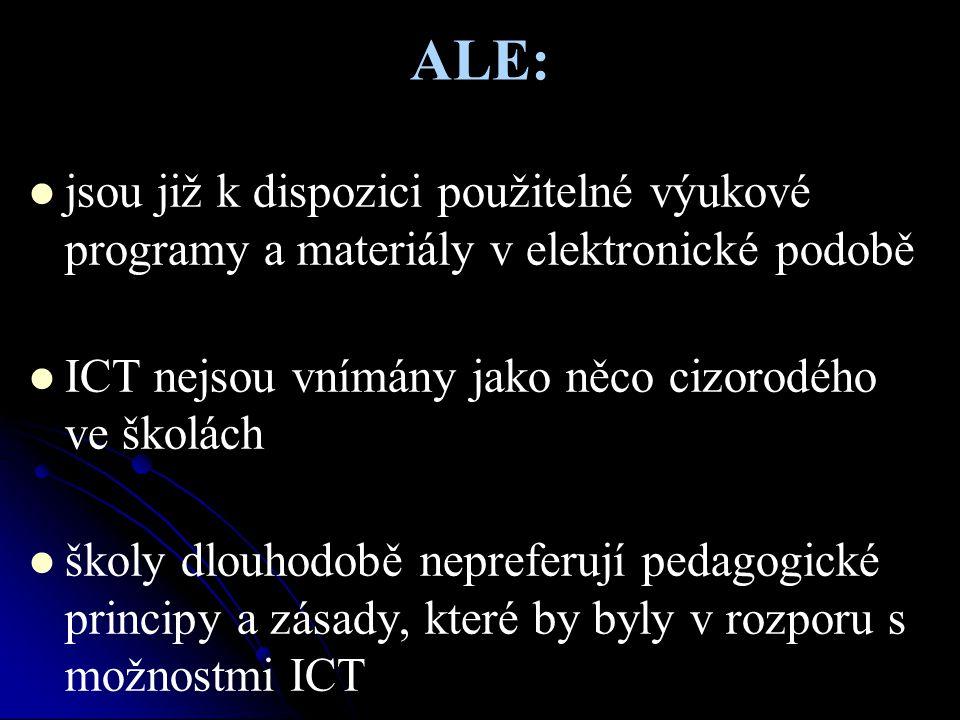 ALE: jsou již k dispozici použitelné výukové programy a materiály v elektronické podobě. ICT nejsou vnímány jako něco cizorodého ve školách.