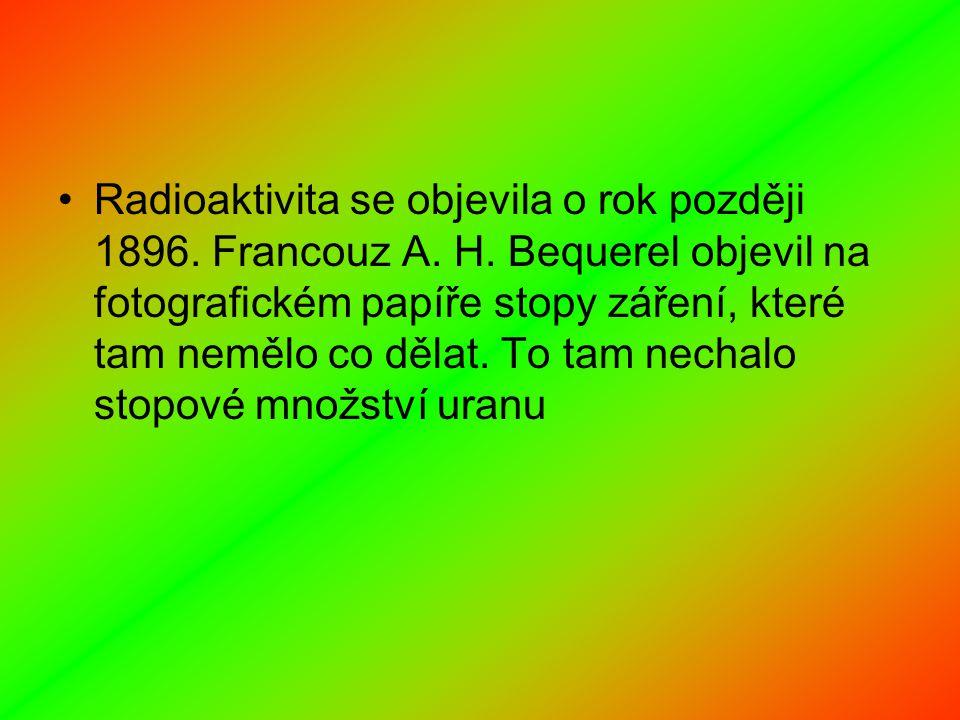 Radioaktivita se objevila o rok později 1896. Francouz A. H