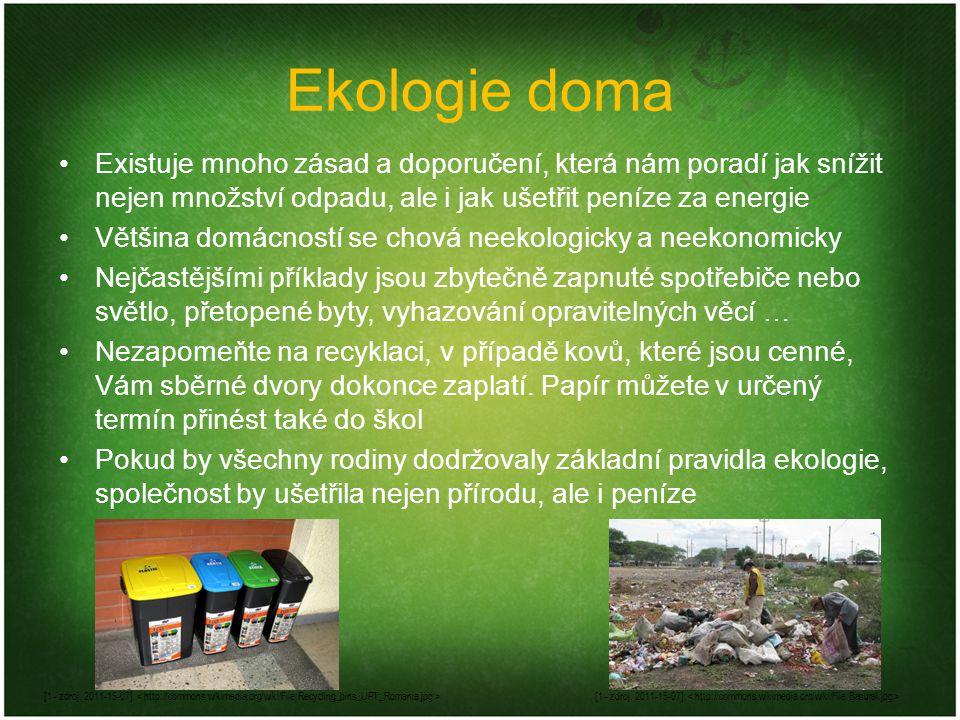 Ekologie doma Existuje mnoho zásad a doporučení, která nám poradí jak snížit nejen množství odpadu, ale i jak ušetřit peníze za energie.