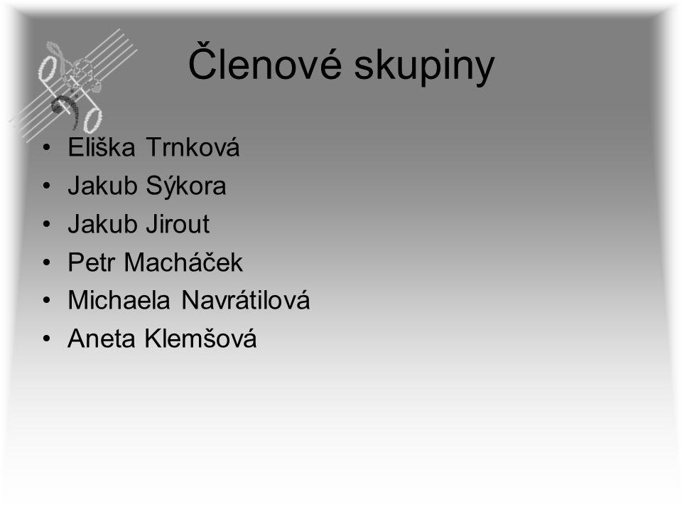 Členové skupiny Eliška Trnková Jakub Sýkora Jakub Jirout Petr Macháček