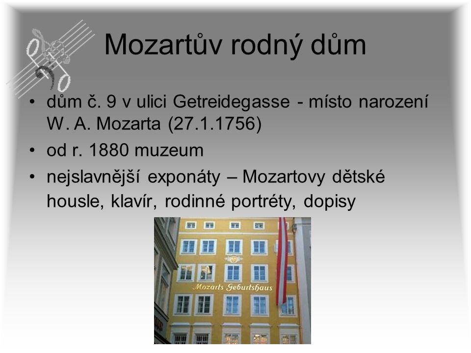 Mozartův rodný dům dům č. 9 v ulici Getreidegasse - místo narození W. A. Mozarta (27.1.1756) od r. 1880 muzeum.