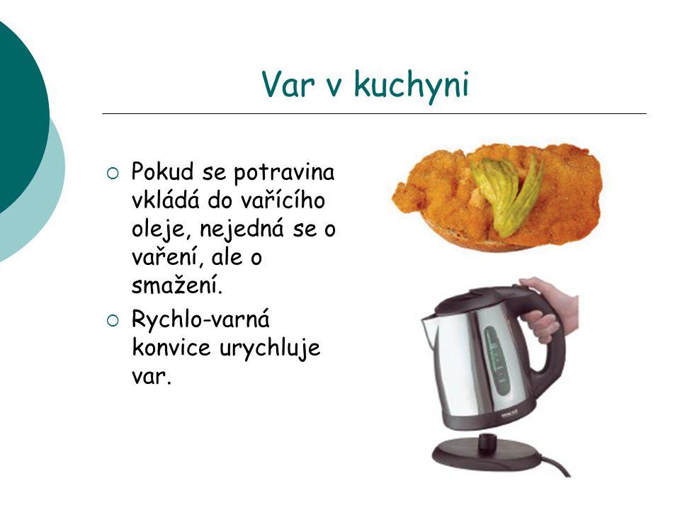 Var v kuchyni Pokud se potravina vkládá do vařícího oleje, nejedná se o vaření, ale o smažení.