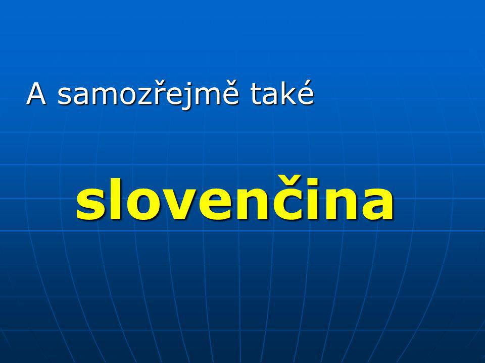 A samozřejmě také slovenčina