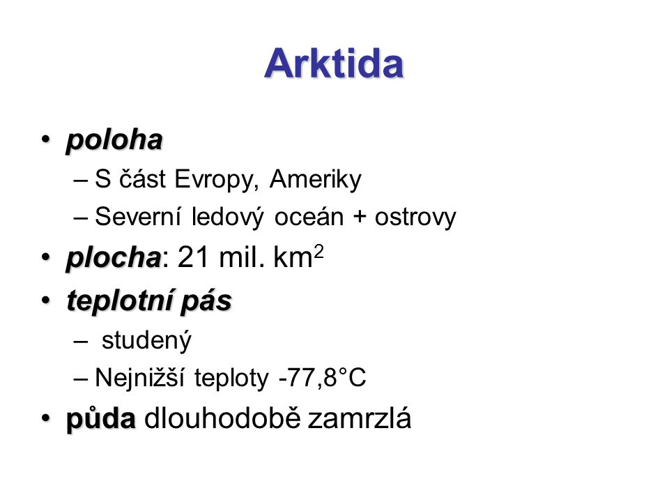 Arktida poloha plocha: 21 mil. km2 teplotní pás